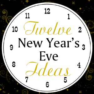 Countdown to 2013: 12 New Year's Eve Ideas