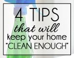 "These tips are simple and brilliant! Keep your home ""clean enough"". I definitely can do this!"