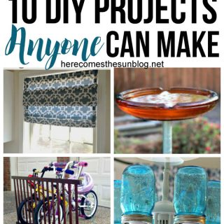 10 DIY Projects that ANYONE can make!