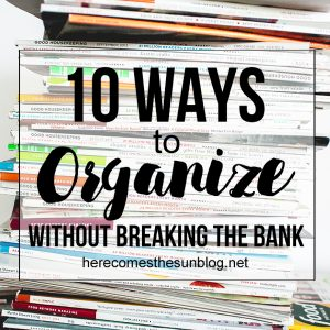 10 Ways to Organize that Won't Break the Bank